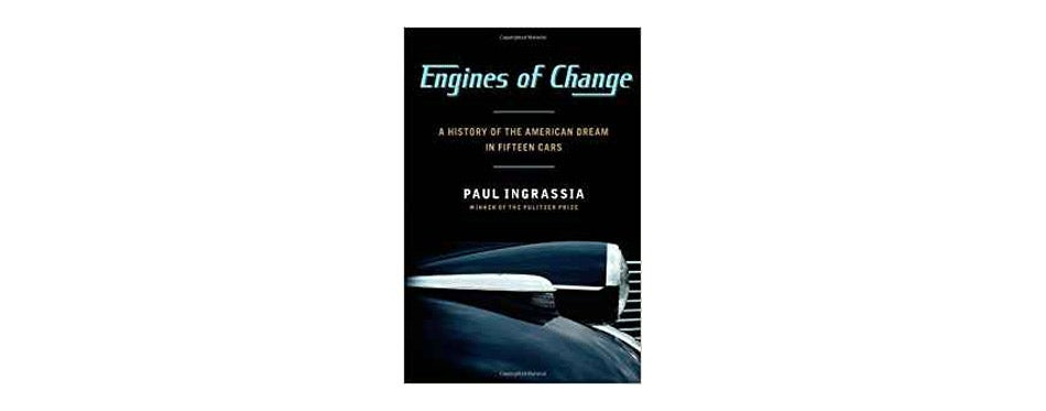 Engines of Change: A History of the American Dream in Fifteen Cars by Paul Ingrassia