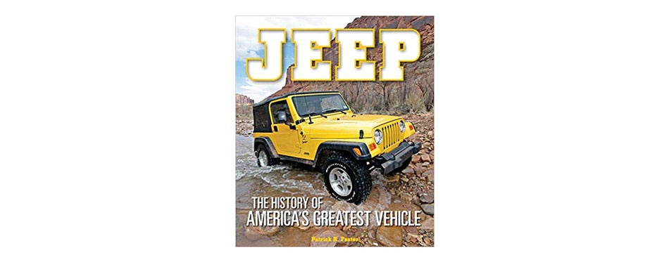 Jeep: The History of America's Greatest Vehicle by Patrick R. Foster
