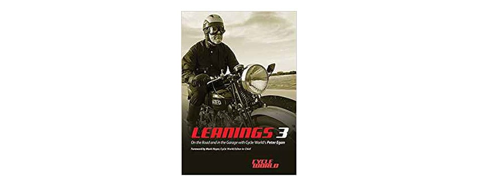 Leanings 3: On the Road and in the Garage with Cycle World's Peter Egan by Peter Egan